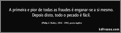 frase-a-primeira-e-pior-de-todas-as-fraudes-e-enganar-se-a-si-mesmo-depois-disto-todo-o-pecado-e-j-bailey-138762